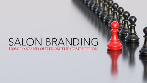 Salon Branding: How to STAND OUT from the Competition