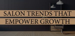 Salon Trends That Empower Growth