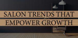 Salon Trends that Empower Growth
