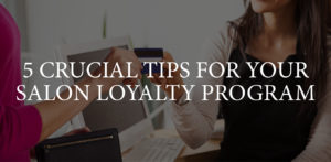5 Crucial Tips for Your Salon Loyalty Program