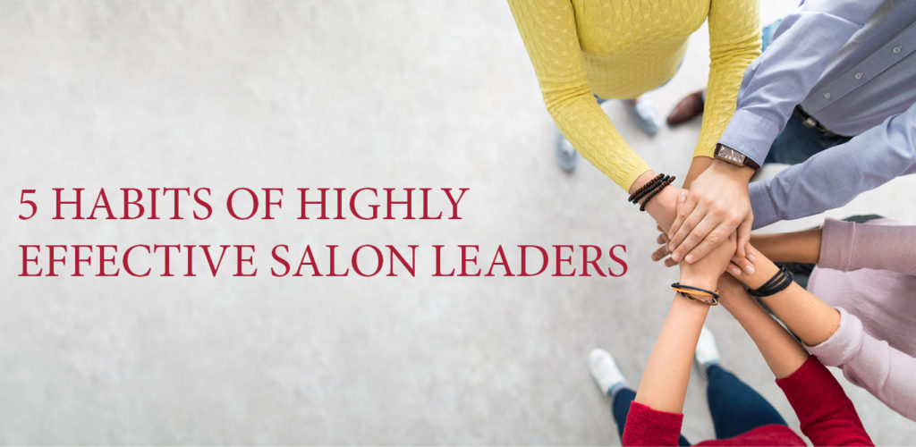 5 Habits of Highly Effective Salon Leaders - Icon Article