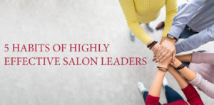 5 Habits of Highly Effective Salon Leaders