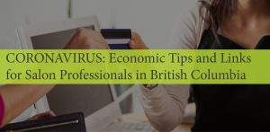 CORONAVIRUS: Economic Tips and Links for Salon Professionals in British Columbia