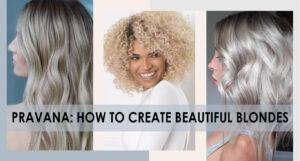 PRAVANA: How to Create Beautiful Blondes